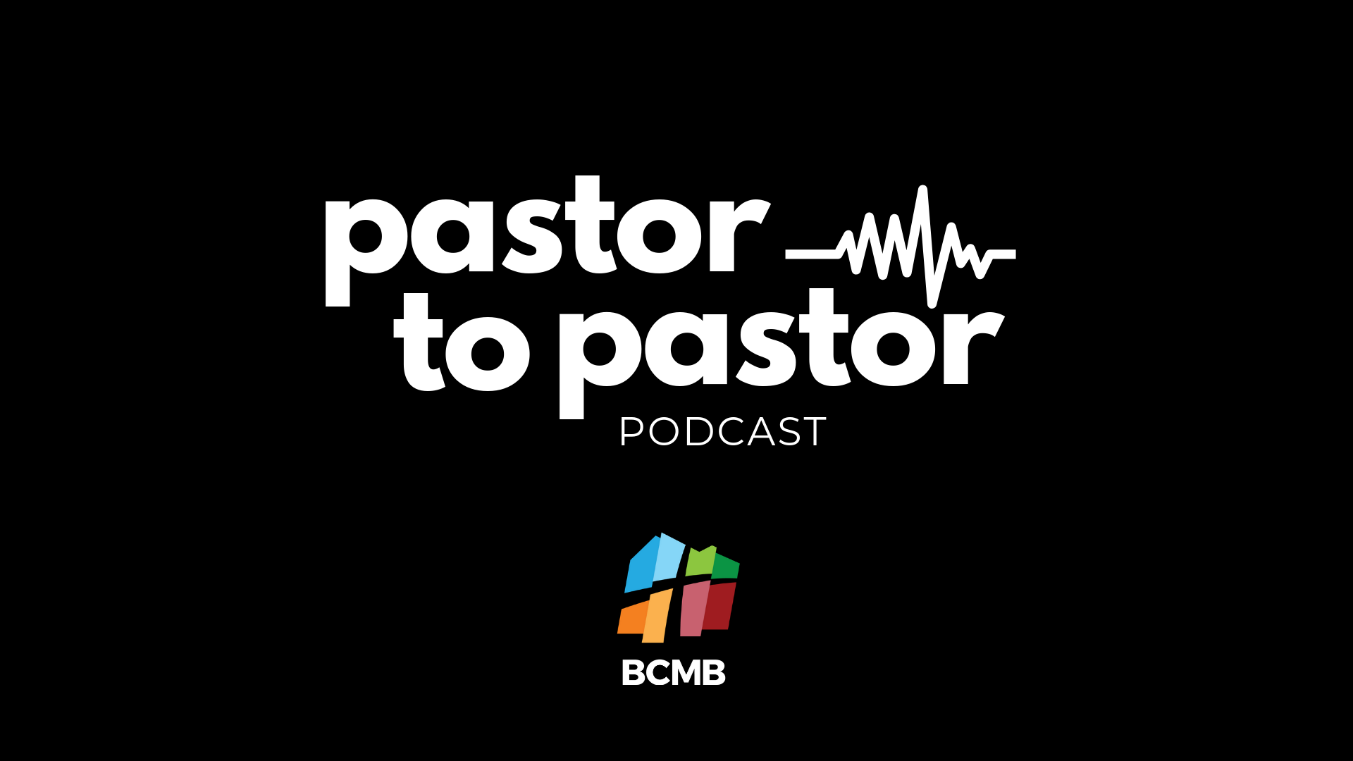BCMB Pastor to Pastor Podcast